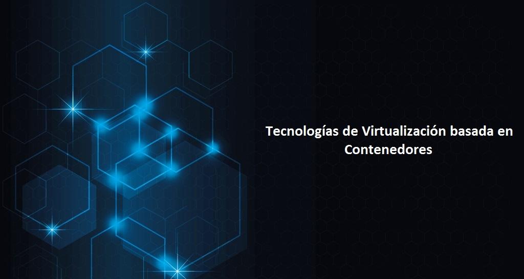 Tecnologías de Virtualización basada en Contenedores