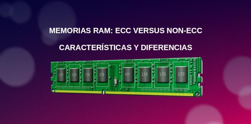Memorias RAM: ECC versus Non-ECC - Características y Diferencias