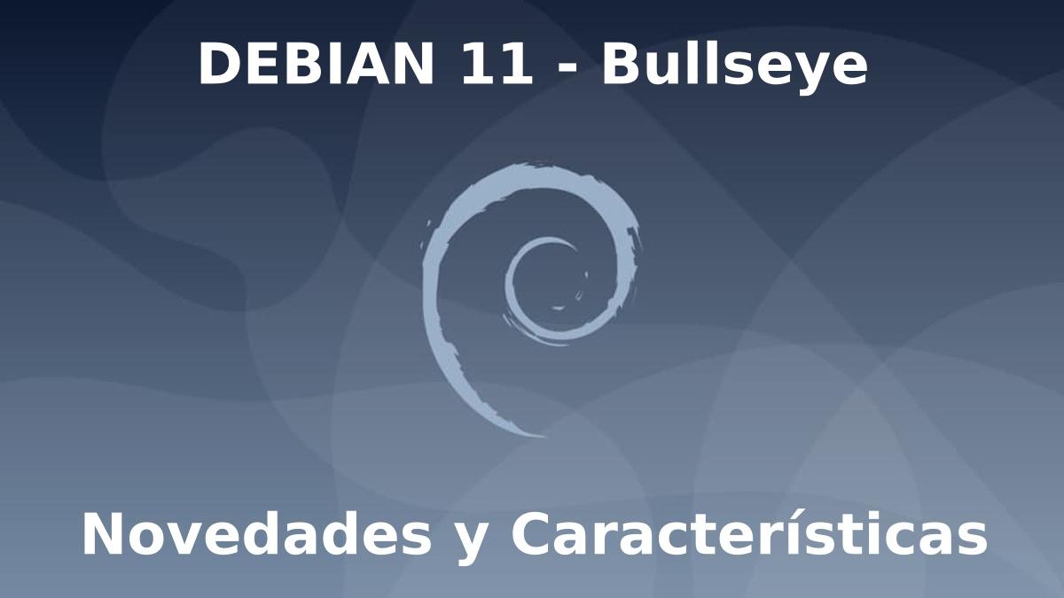 DEBIAN 11: Novedades y Características